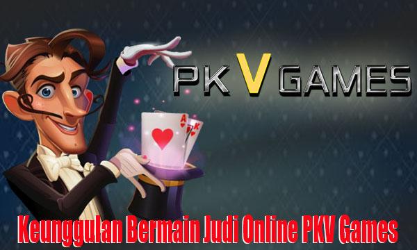 Keunggulan-Bermain-Judi-Online-PKV-Games
