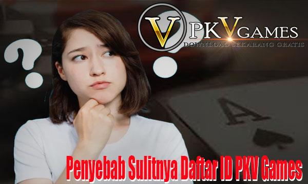 Penyebab-Sulitnya-Daftar-ID-PKV-Games