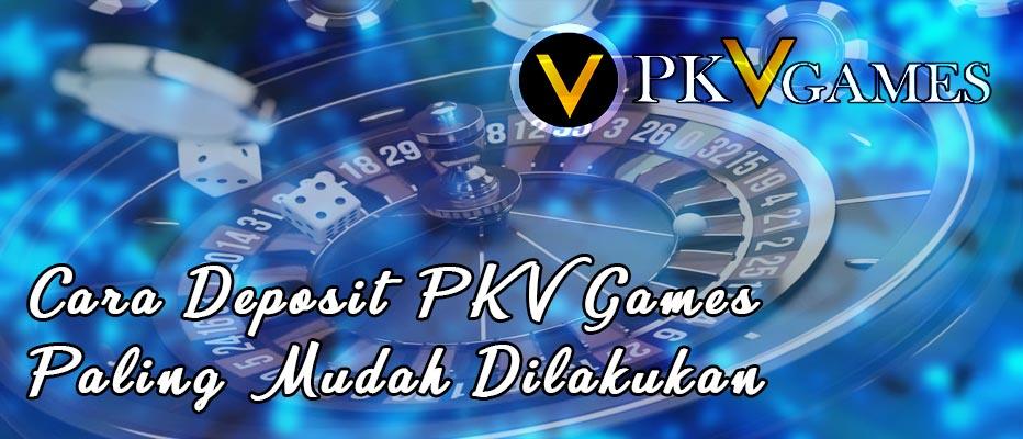Cara Deposit PKV Games Paling Mudah Dilakukan